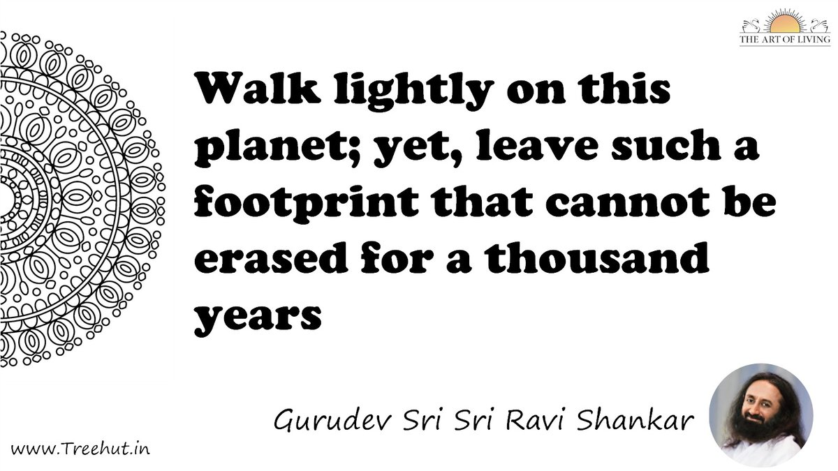 Walk lightly on this planet; yet, leave such a footprint that cannot be erased for a thousand years Quote by Gurudev Sri Sri Ravi Shankar, coloring pages