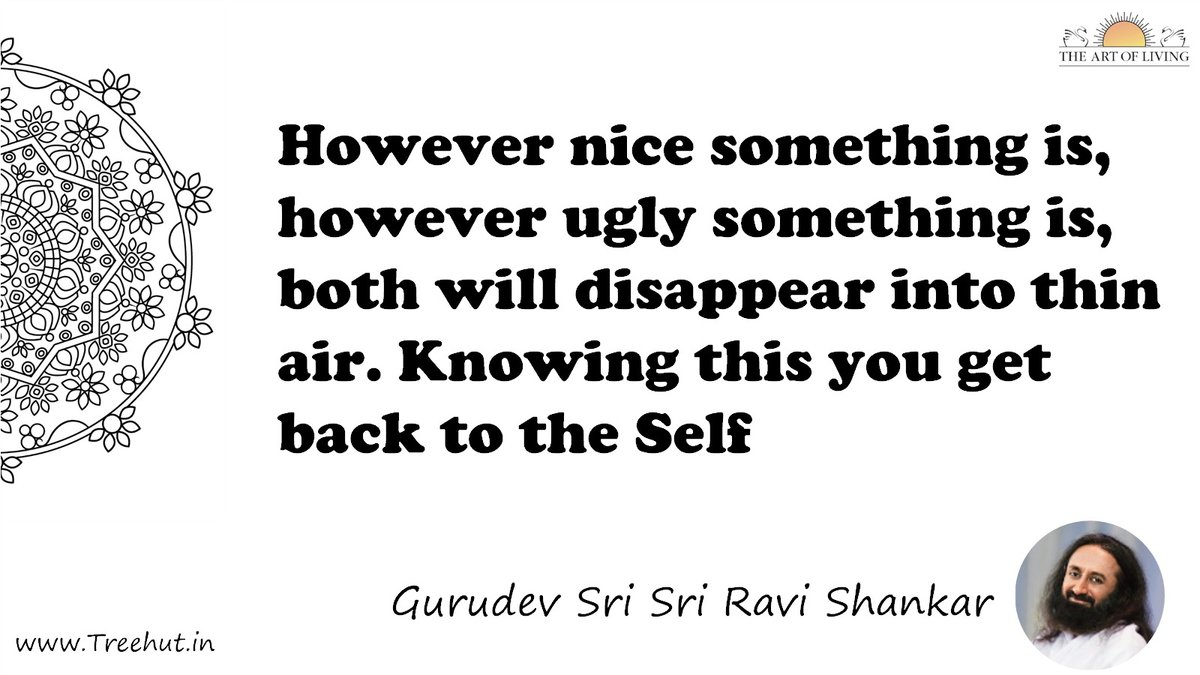However nice something is, however ugly something is, both will disappear into thin air. Knowing this you get back to the Self Quote by Gurudev Sri Sri Ravi Shankar, coloring pages