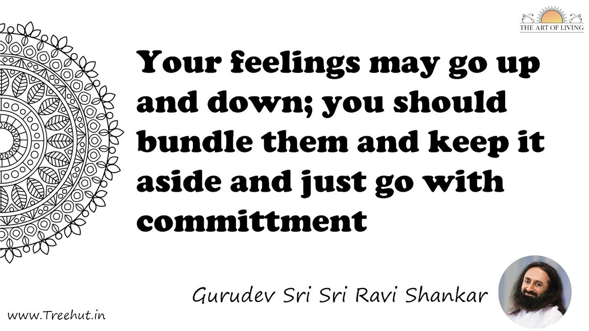 Your feelings may go up and down; you should bundle them and keep it aside and just go with committment Quote by Gurudev Sri Sri Ravi Shankar, coloring pages