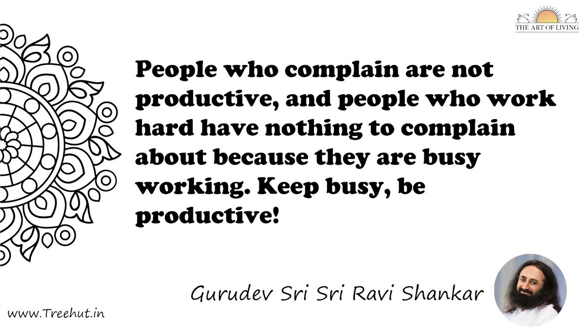 People who complain are not productive, and people who work hard have nothing to complain about because they are busy working. Keep busy, be productive! Quote by Gurudev Sri Sri Ravi Shankar, coloring pages