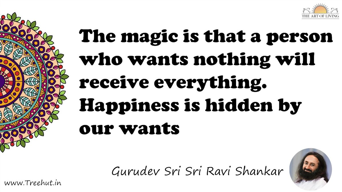 The magic is that a person who wants nothing will receive everything. Happiness is hidden by our wants Quote by Gurudev Sri Sri Ravi Shankar, coloring pages