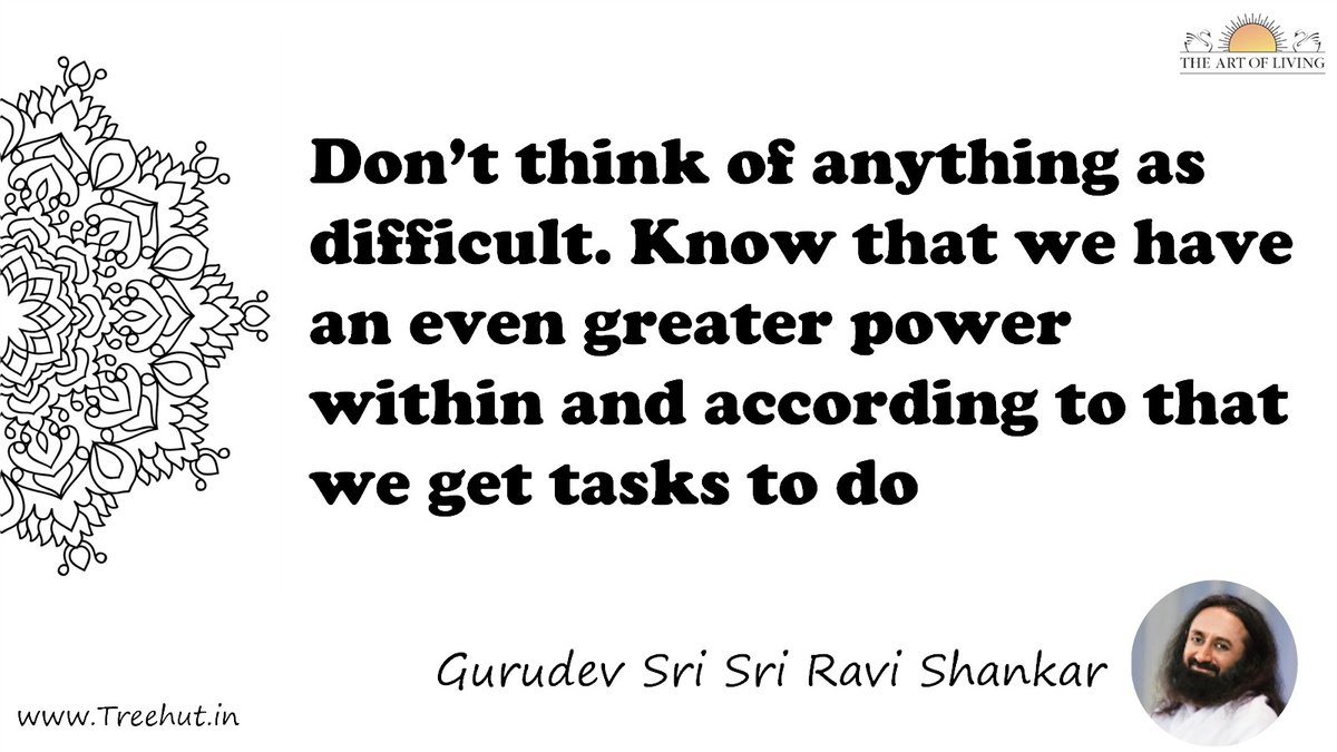 Don't think of anything as difficult. Know that we have an even greater power within and according to that we get tasks to do Quote by Gurudev Sri Sri Ravi Shankar, coloring pages