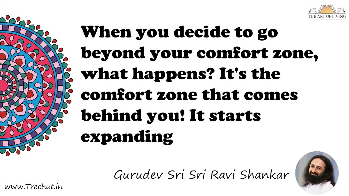 When you decide to go beyond your comfort zone, what happens? It's the comfort zone that comes behind you! It starts expanding Quote by Gurudev Sri Sri Ravi Shankar, coloring pages