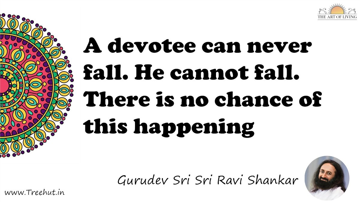 A devotee can never fall. He cannot fall. There is no chance of this happening Quote by Gurudev Sri Sri Ravi Shankar, coloring pages