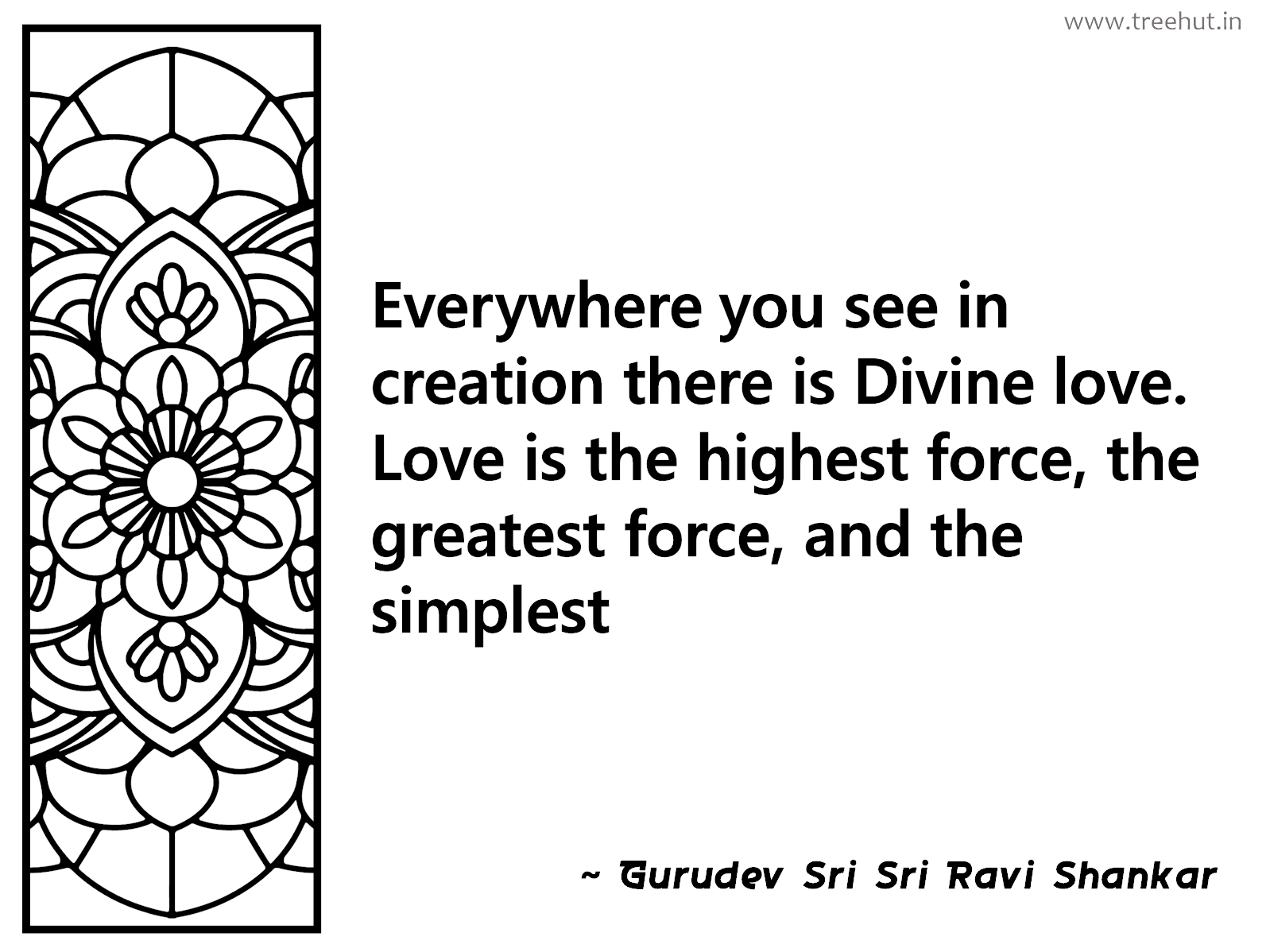 Everywhere you see in creation there is Divine love. Love is the highest force, the greatest force, and the simplest Inspirational Quote by Gurudev Sri Sri Ravi Shankar, coloring pages