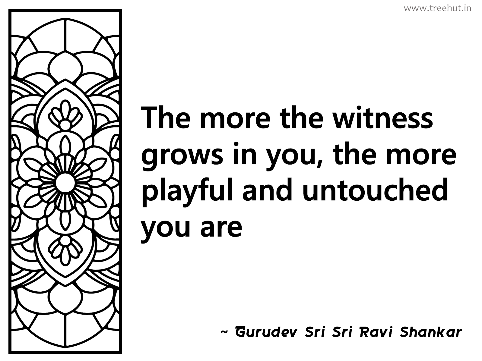 The more the witness grows in you, the more playful and untouched you are Inspirational Quote by Gurudev Sri Sri Ravi Shankar, coloring pages
