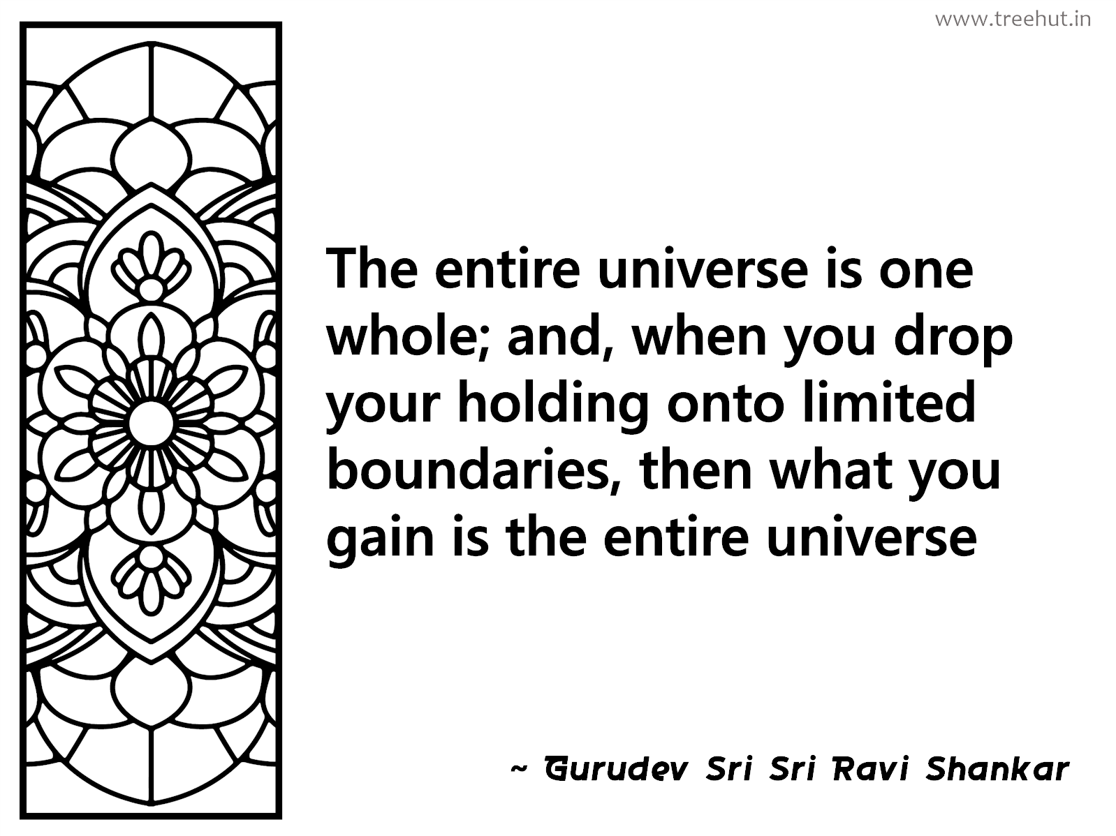 The entire universe is one whole; and, when you drop your holding onto limited boundaries, then what you gain is the entire universe Inspirational Quote by Gurudev Sri Sri Ravi Shankar, coloring pages