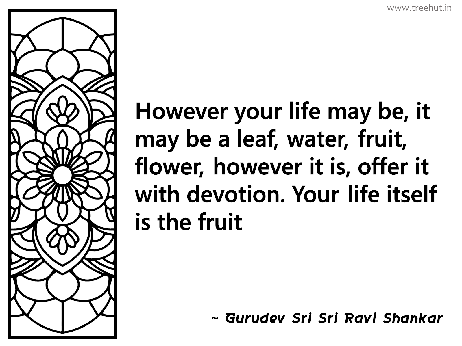 However your life may be, it may be a leaf, water, fruit, flower, however it is, offer it with devotion. Your life itself is the fruit Inspirational Quote by Gurudev Sri Sri Ravi Shankar, coloring pages