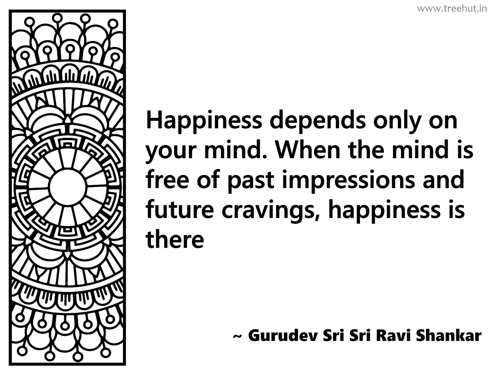 Happiness depends only on your mind. When the mind is free of past impressions and future cravings, happiness is there Inspirational Quote by Gurudev Sri Sri Ravi Shankar, coloring pages