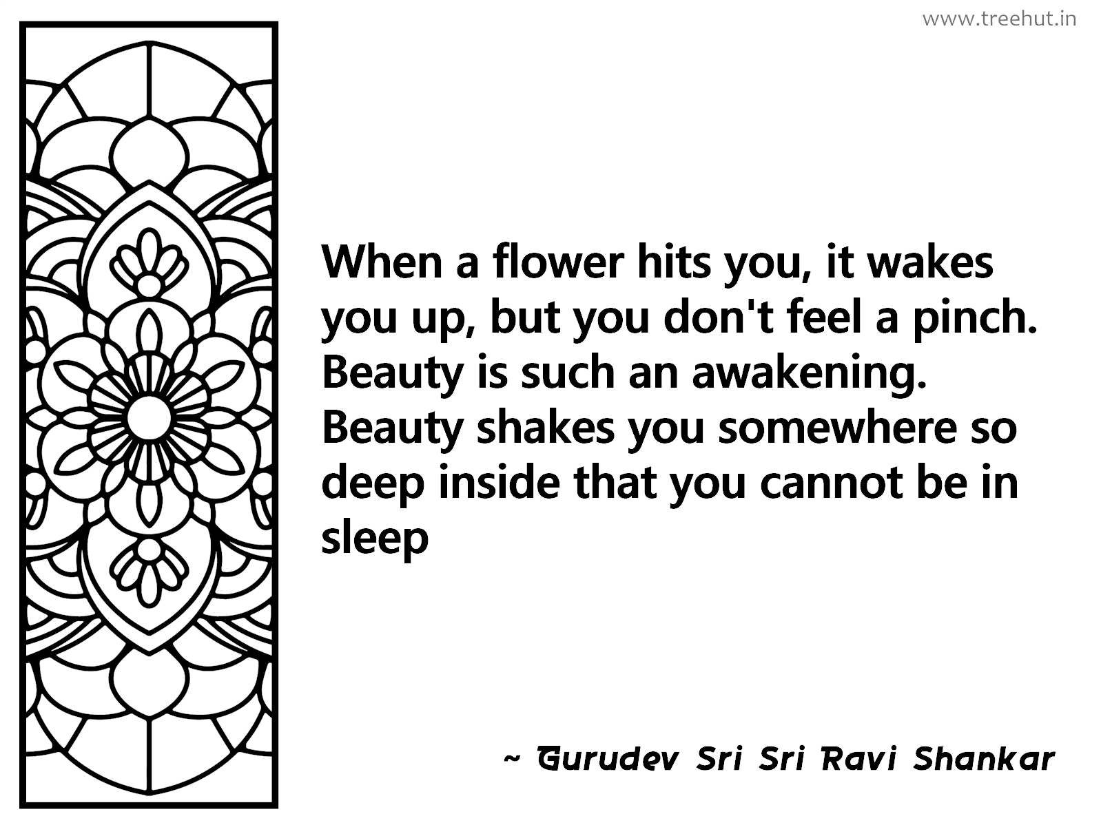 When a flower hits you, it wakes you up, but you don't feel a pinch. Beauty is such an awakening. Beauty shakes you somewhere so deep inside that you cannot be in sleep Inspirational Quote by Gurudev Sri Sri Ravi Shankar, coloring pages