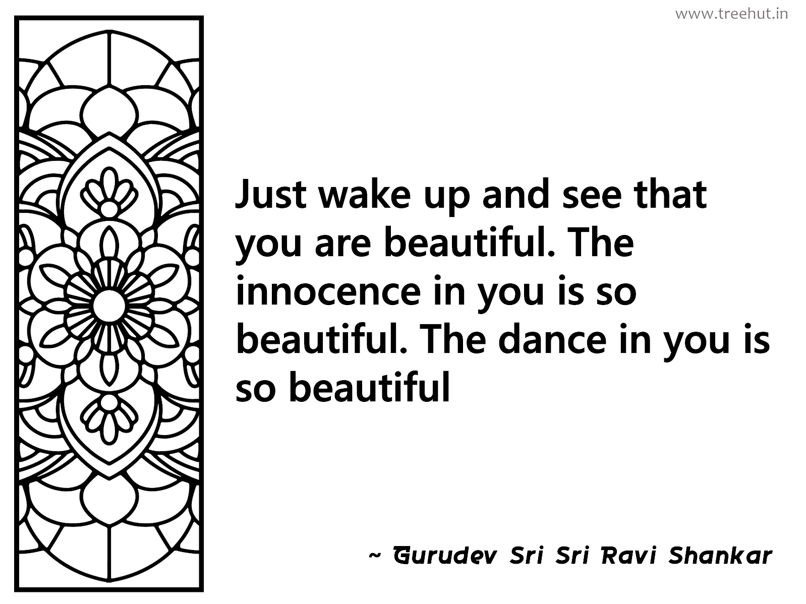 Just wake up and see that you are beautiful. The innocence in you is so beautiful. The dance in you is so beautiful Inspirational Quote by Gurudev Sri Sri Ravi Shankar, coloring pages