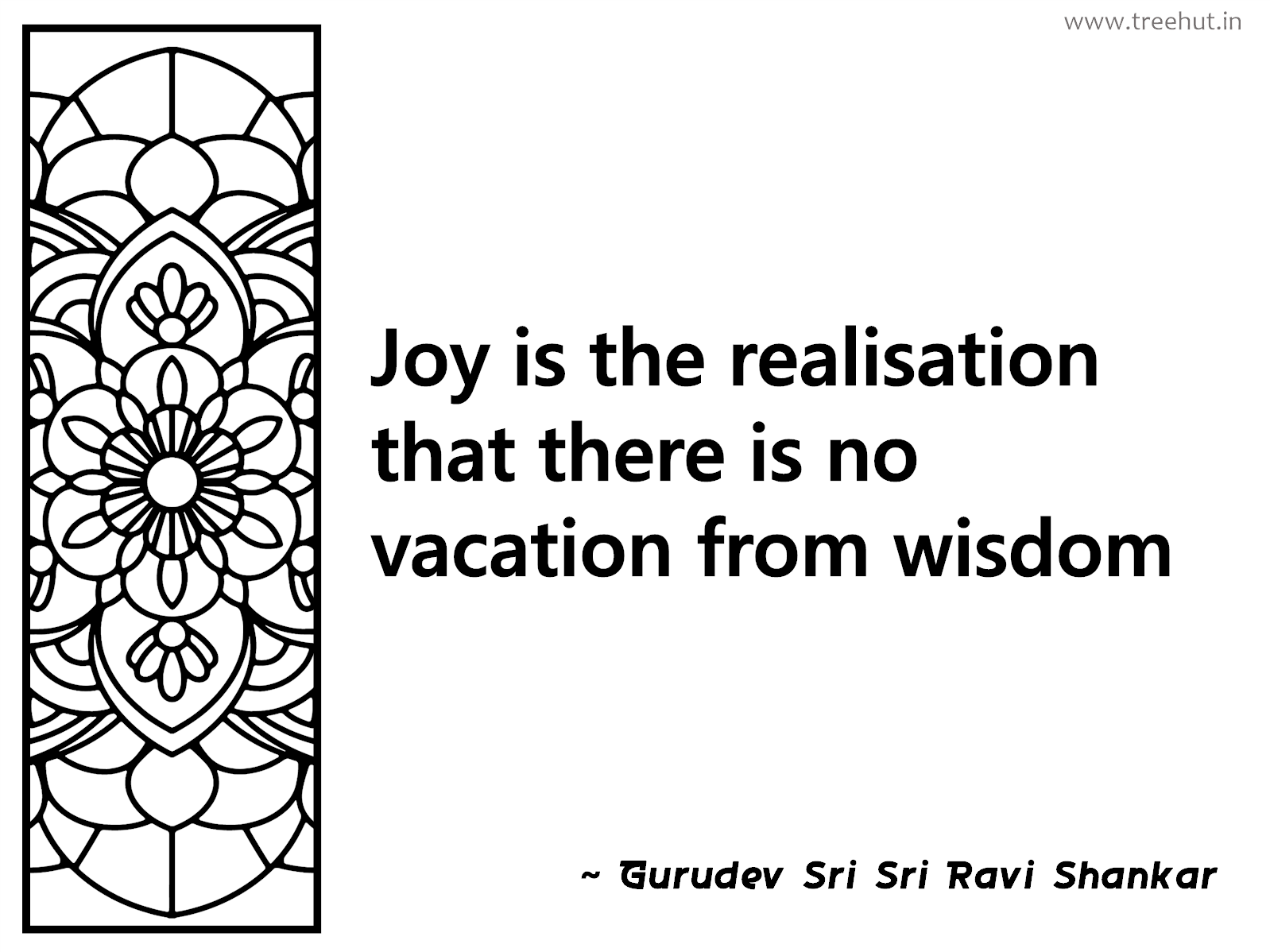 Joy is the realisation that there is no vacation from wisdom Inspirational Quote by Gurudev Sri Sri Ravi Shankar, coloring pages