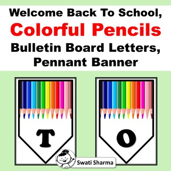 Welcome Back To School, Colorful Pencils, Bulletin Board Letters, Pennant Banner