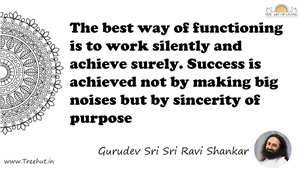 The best way of functioning is to work silently and achieve... Quote by Gurudev Sri Sri Ravi Shankar, Mandala Coloring Page