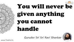 You will never be given anything you cannot handle... Quote by Gurudev Sri Sri Ravi Shankar, Mandala Coloring Page