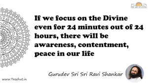 If we focus on the Divine even for 24 minutes out of 24... Quote by Gurudev Sri Sri Ravi Shankar, Mandala Coloring Page