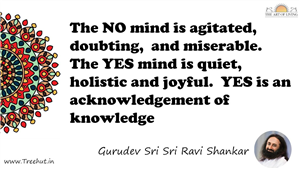 The NO mind is agitated,  doubting,  and miserable. The YES... Quote by Gurudev Sri Sri Ravi Shankar, Mandala Coloring Page