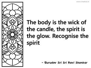 The body is the wick of the candle, the... Inspirational Quote by Gurudev Sri Sri Ravi Shankar