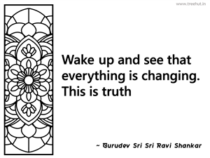 Wake up and see that everything is... Inspirational Quote by Gurudev Sri Sri Ravi Shankar