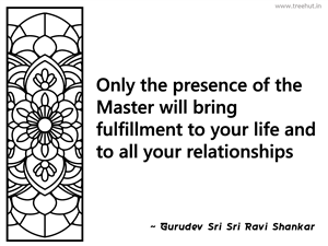 Only the presence of the Master will... Inspirational Quote by Gurudev Sri Sri Ravi Shankar
