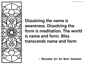Dissolving the name is awareness.... Inspirational Quote by Gurudev Sri Sri Ravi Shankar