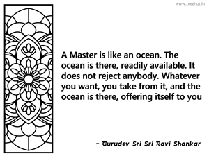A Master is like an ocean. The ocean is... Inspirational Quote by Gurudev Sri Sri Ravi Shankar