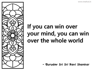 If you can win over your mind, you can... Inspirational Quote by Gurudev Sri Sri Ravi Shankar