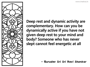 Deep rest and dynamic activity are... Inspirational Quote by Gurudev Sri Sri Ravi Shankar