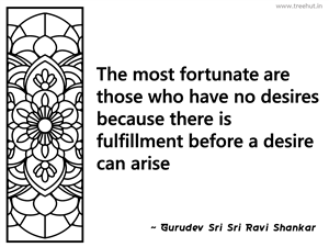 The most fortunate are those who have... Inspirational Quote by Gurudev Sri Sri Ravi Shankar