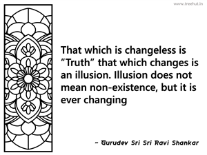 "That which is changeless is ""Truth""... Inspirational Quote by Gurudev Sri Sri Ravi Shankar"