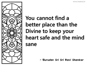 You cannot find a better place than the... Inspirational Quote by Gurudev Sri Sri Ravi Shankar